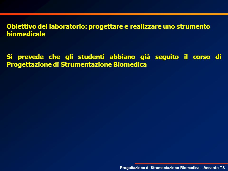 Obiettivo del laboratorio: progettare e realizzare uno strumento biomedicale