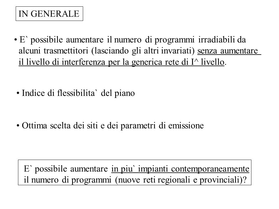 IN GENERALE E` possibile aumentare il numero di programmi irradiabili da. alcuni trasmettitori (lasciando gli altri invariati) senza aumentare.