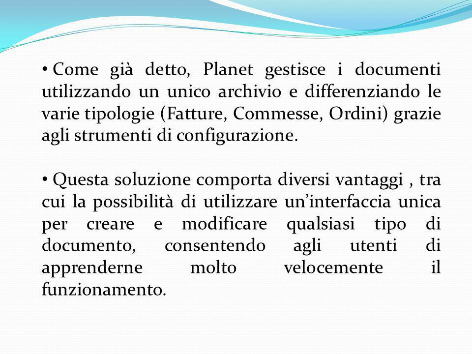 Come già detto, Planet gestisce i documenti utilizzando un unico archivio e differenziando le varie tipologie (Fatture, Commesse, Ordini) grazie agli strumenti di configurazione.