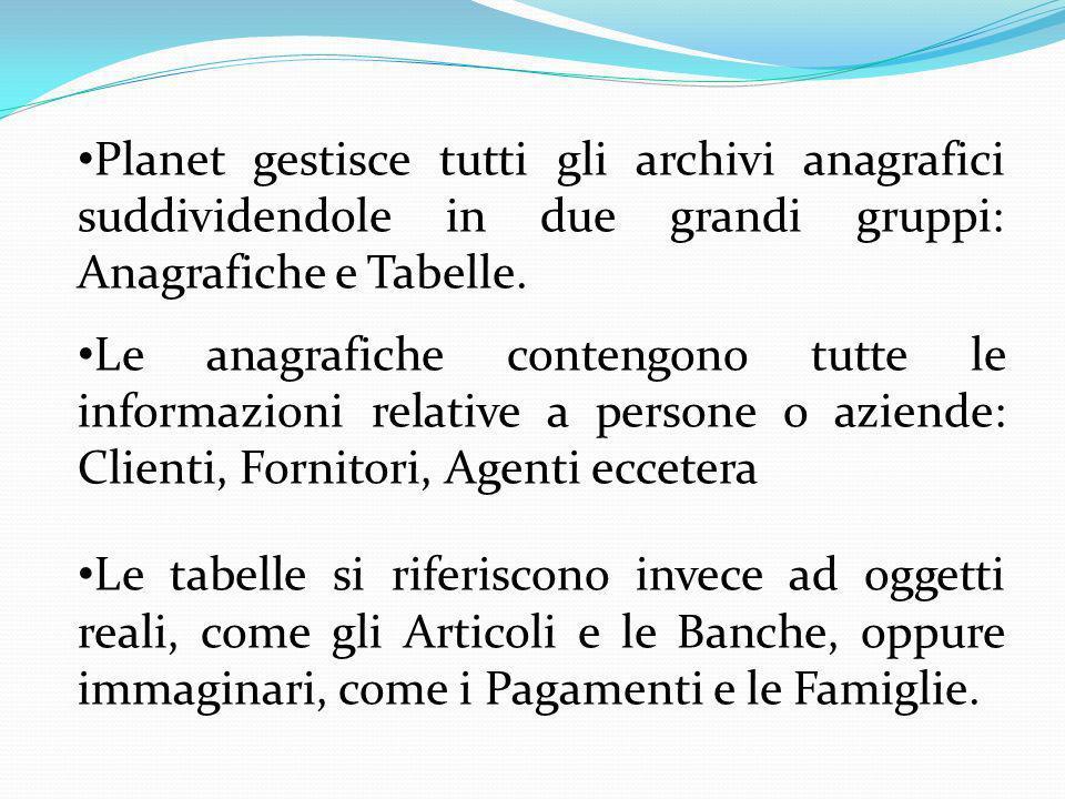 Planet gestisce tutti gli archivi anagrafici suddividendole in due grandi gruppi: Anagrafiche e Tabelle.