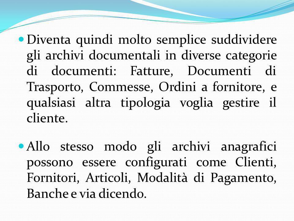 Diventa quindi molto semplice suddividere gli archivi documentali in diverse categorie di documenti: Fatture, Documenti di Trasporto, Commesse, Ordini a fornitore, e qualsiasi altra tipologia voglia gestire il cliente.