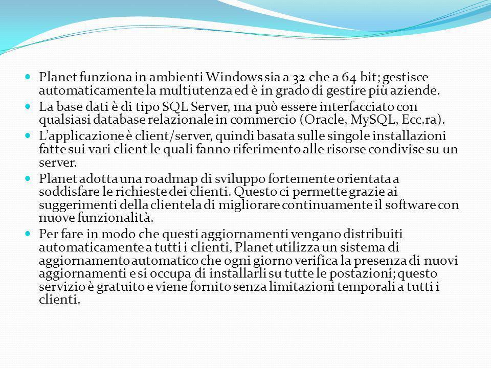 Planet funziona in ambienti Windows sia a 32 che a 64 bit; gestisce automaticamente la multiutenza ed è in grado di gestire più aziende.