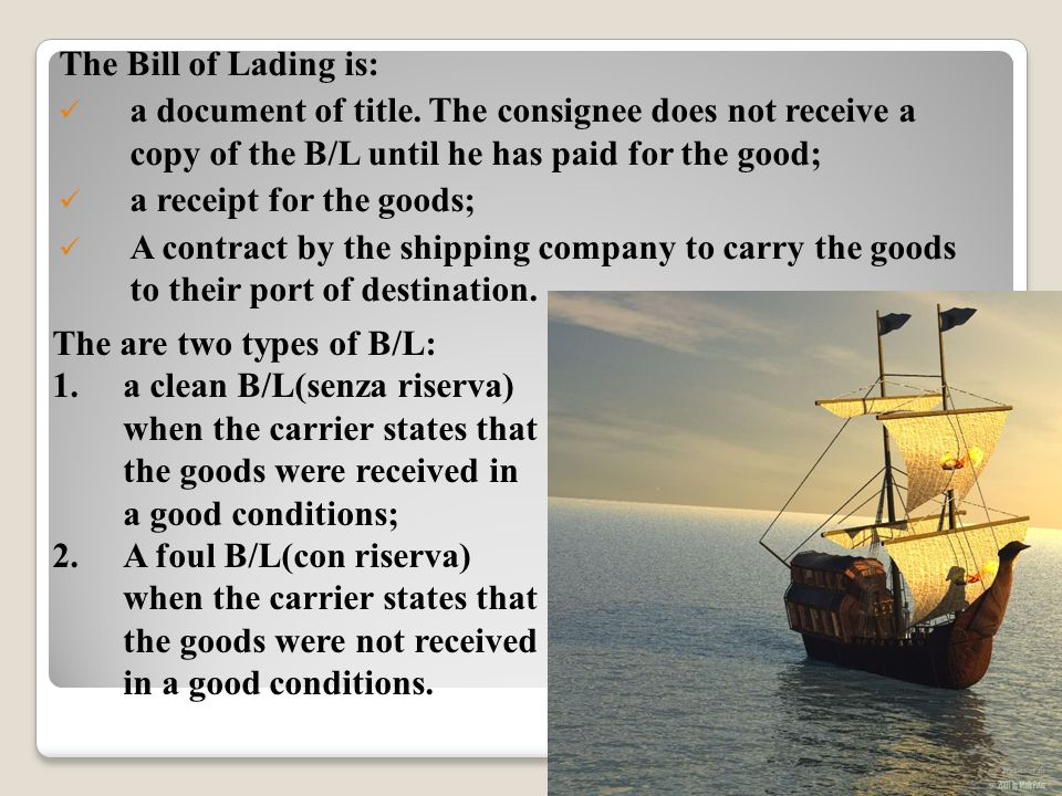 The Bill of Lading is:a document of title. The consignee does not receive a copy of the B/L until he has paid for the good;