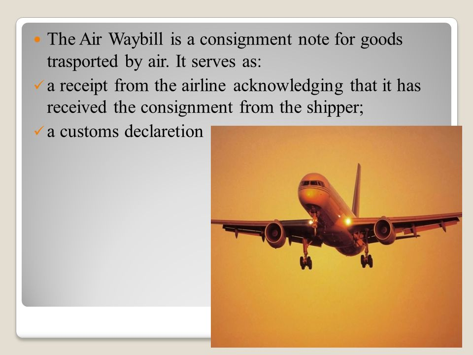 The Air Waybill is a consignment note for goods trasported by air