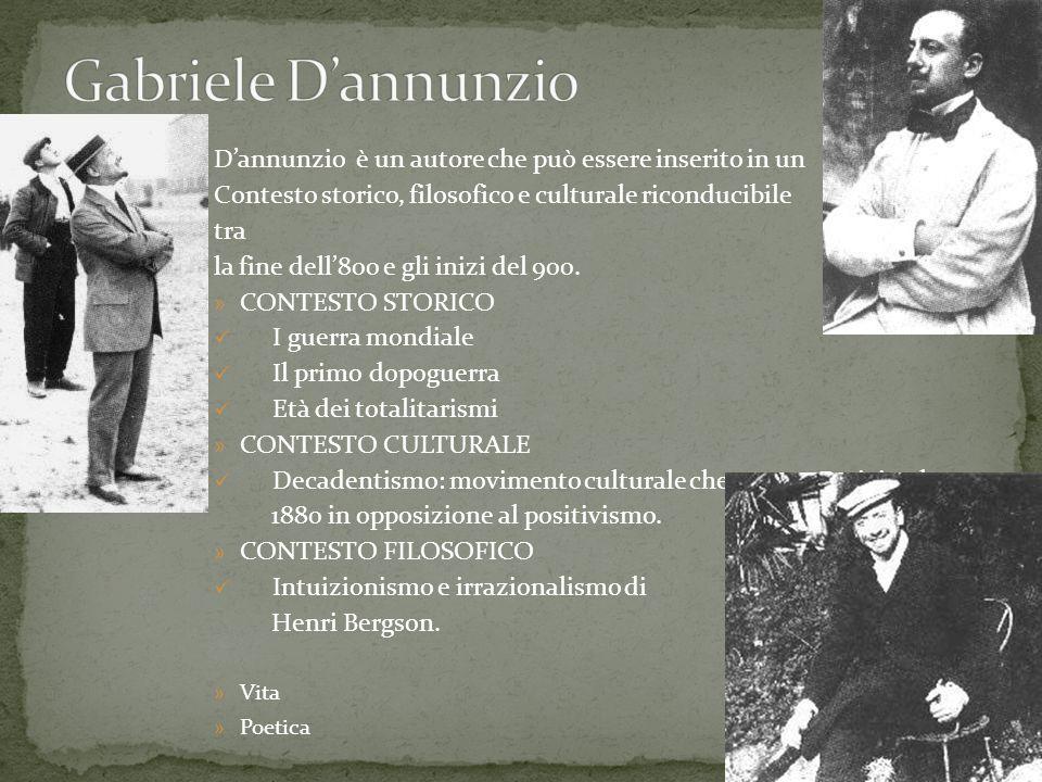 Gabriele D'annunzio D'annunzio è un autore che può essere inserito in un. Contesto storico, filosofico e culturale riconducibile.