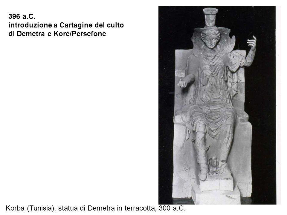 396 a.C. introduzione a Cartagine del culto. di Demetra e Kore/Persefone.