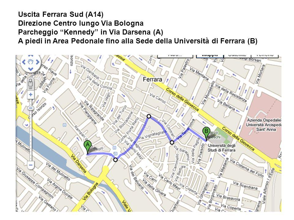 Uscita Ferrara Sud (A14) Direzione Centro lungo Via Bologna. Parcheggio Kennedy in Via Darsena (A)