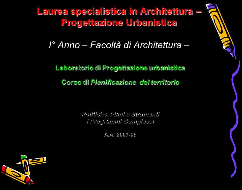 Laurea specialistica in Architettura – Progettazione Urbanistica I° Anno – Facoltà di Architettura –