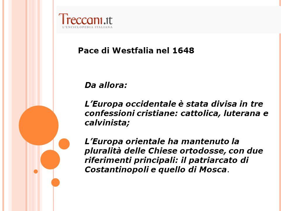 Pace di Westfalia nel 1648 Da allora: L'Europa occidentale è stata divisa in tre confessioni cristiane: cattolica, luterana e calvinista;