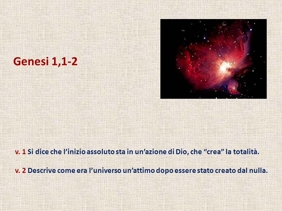 Genesi 1,1-2 v. 1 Si dice che l'inizio assoluto sta in un'azione di Dio, che crea la totalità.