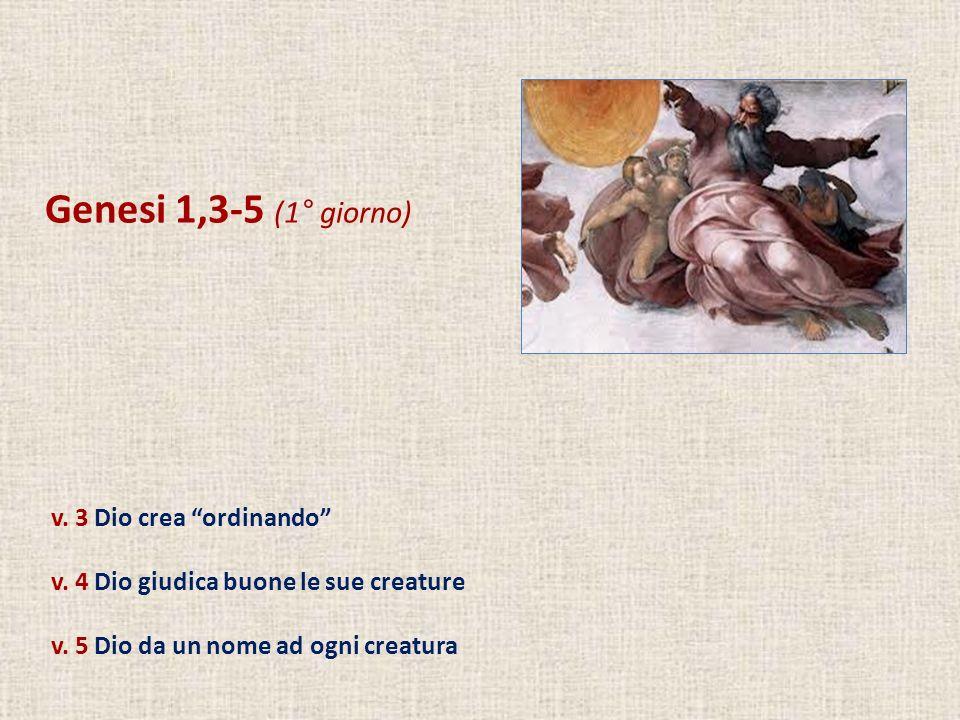 Genesi 1,3-5 (1° giorno) v. 3 Dio crea ordinando