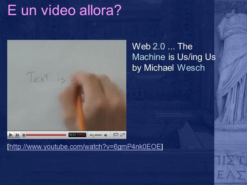 E un video allora Web 2.0 ... The Machine is Us/ing Us
