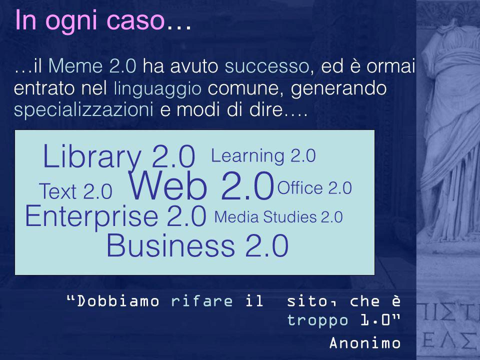 Web 2.0 Library 2.0 Business 2.0 Enterprise 2.0 In ogni caso… Text 2.0