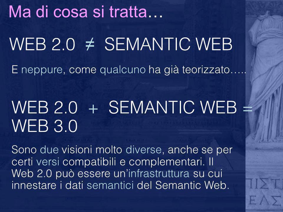 WEB 2.0 ≠ SEMANTIC WEB WEB 2.0 + SEMANTIC WEB = WEB 3.0