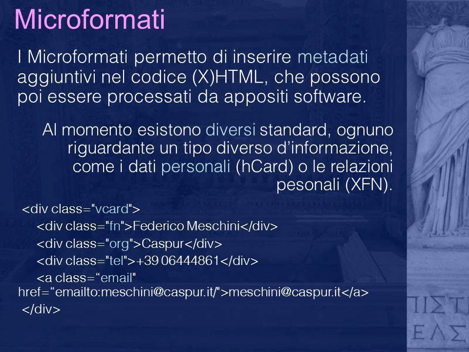 Microformati I Microformati permetto di inserire metadati aggiuntivi nel codice (X)HTML, che possono poi essere processati da appositi software.