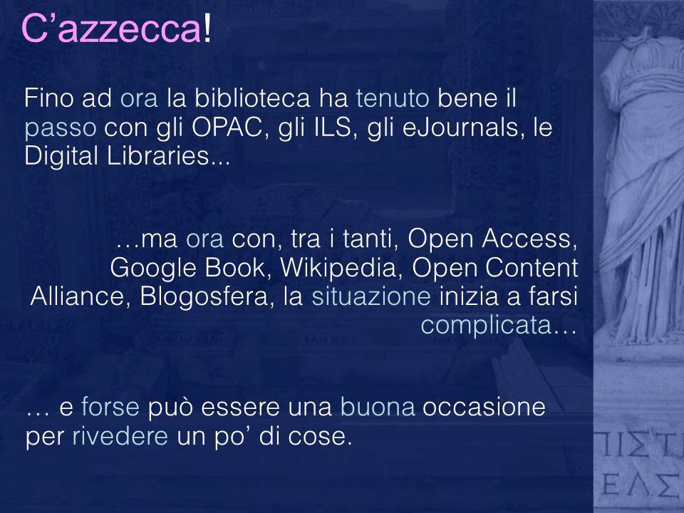 C'azzecca! Fino ad ora la biblioteca ha tenuto bene il passo con gli OPAC, gli ILS, gli eJournals, le Digital Libraries...