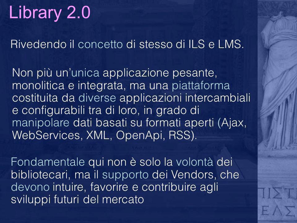 Library 2.0 Rivedendo il concetto di stesso di ILS e LMS.