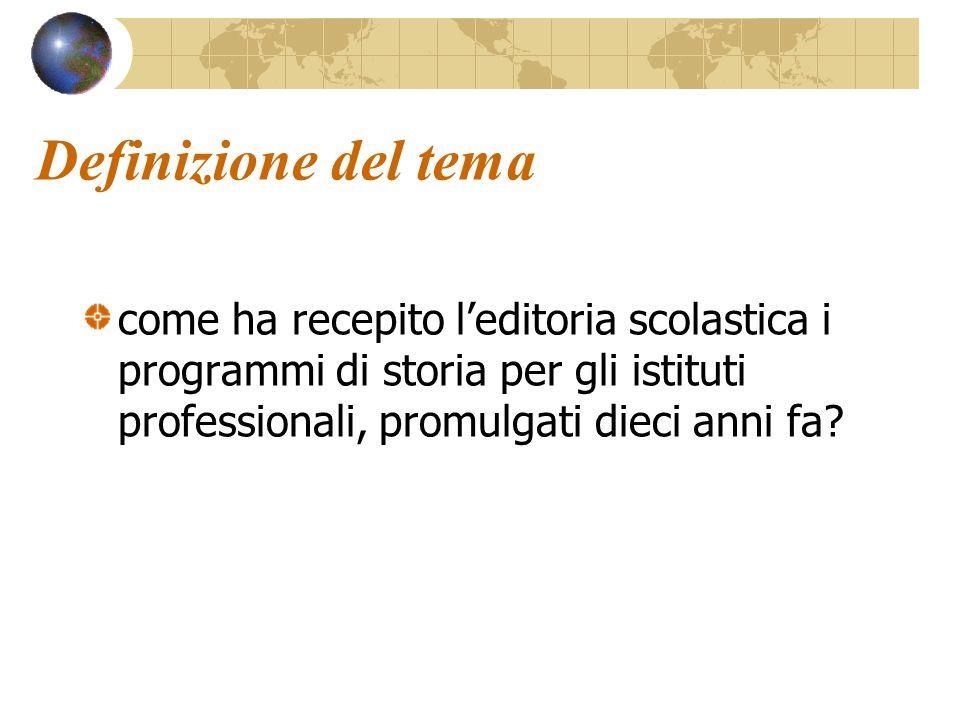 Definizione del tema come ha recepito l'editoria scolastica i programmi di storia per gli istituti professionali, promulgati dieci anni fa