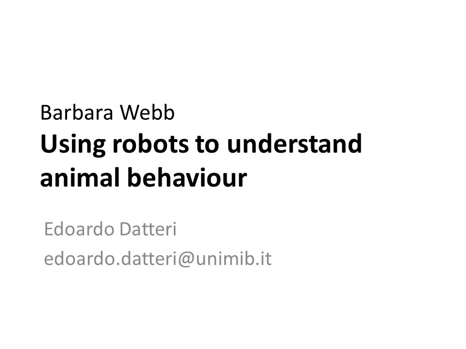 Barbara Webb Using robots to understand animal behaviour