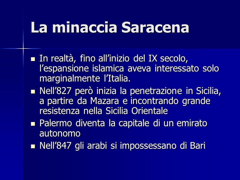 La minaccia Saracena In realtà, fino all'inizio del IX secolo, l'espansione islamica aveva interessato solo marginalmente l'Italia.