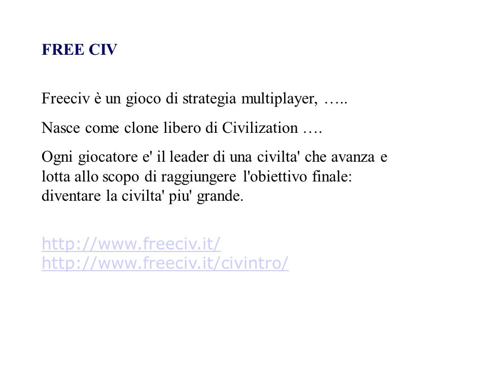 FREE CIV Freeciv è un gioco di strategia multiplayer, ….. Nasce come clone libero di Civilization ….