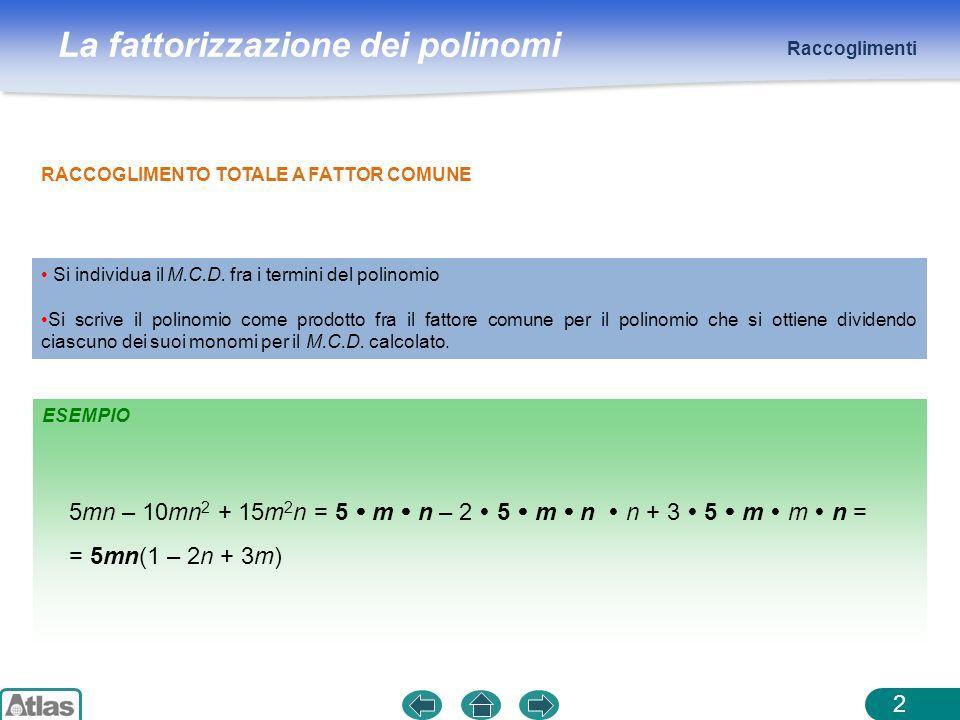 Raccoglimenti RACCOGLIMENTO TOTALE A FATTOR COMUNE. Si individua il M.C.D. fra i termini del polinomio.