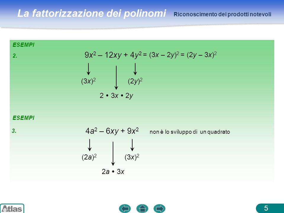 9x2 – 12xy + 4y2 4a2 – 6xy + 9x2 = (3x – 2y)2 = (2y – 3x)2 (3x)2 (2y)2