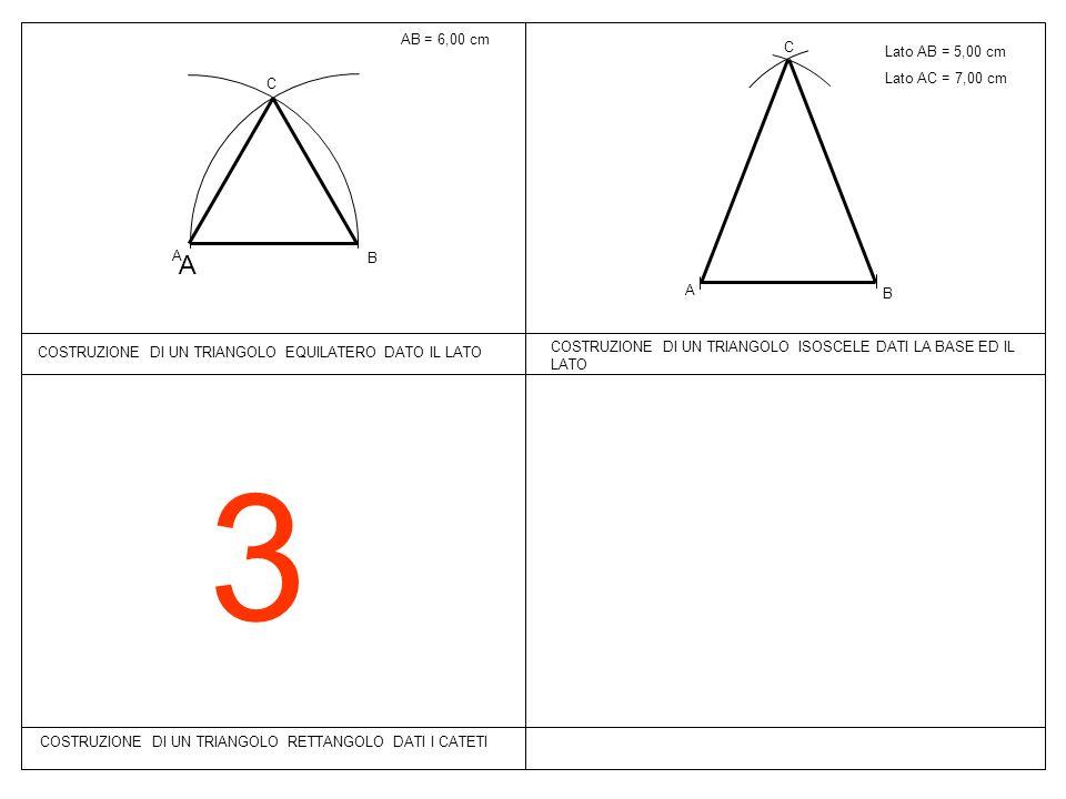 3 A AB = 6,00 cm C Lato AB = 5,00 cm Lato AC = 7,00 cm C A B A B