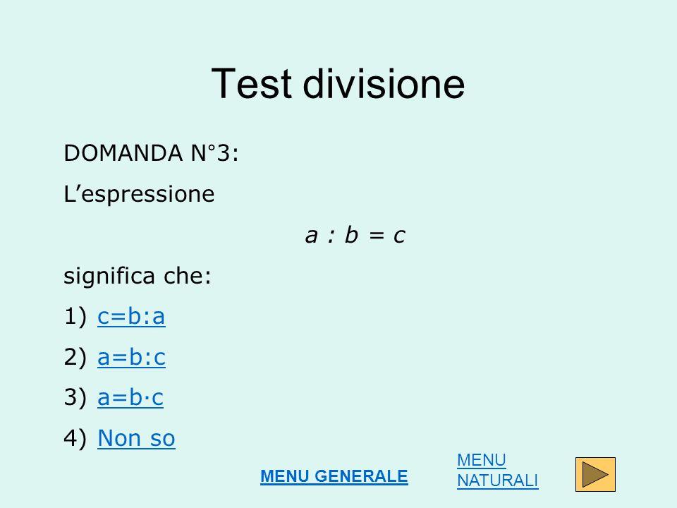 Test divisione DOMANDA N°3: L'espressione a : b = c significa che: