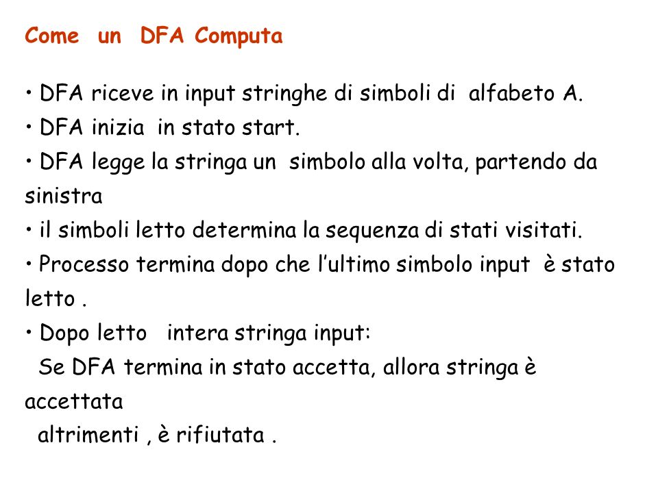 Come un DFA ComputaDFA riceve in input stringhe di simboli di alfabeto A. DFA inizia in stato start.