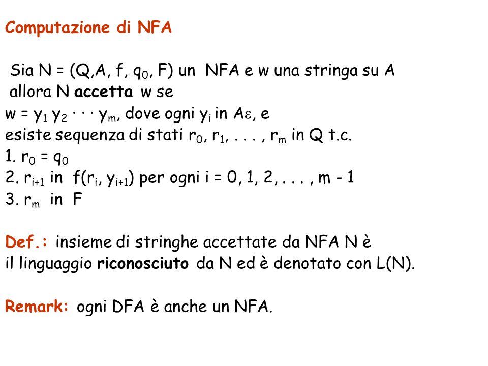 Computazione di NFA Sia N = (Q,A, f, q0, F) un NFA e w una stringa su A. allora N accetta w se. w = y1 y2 · · · ym, dove ogni yi in Ae, e.