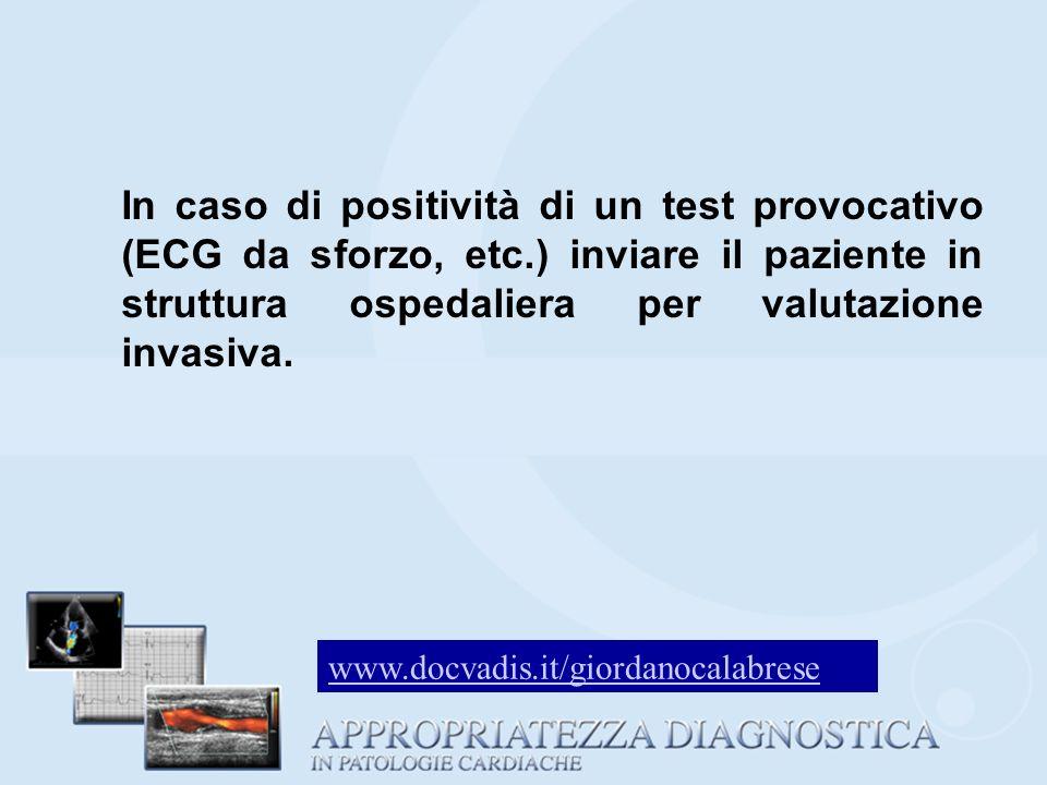 In caso di positività di un test provocativo (ECG da sforzo, etc