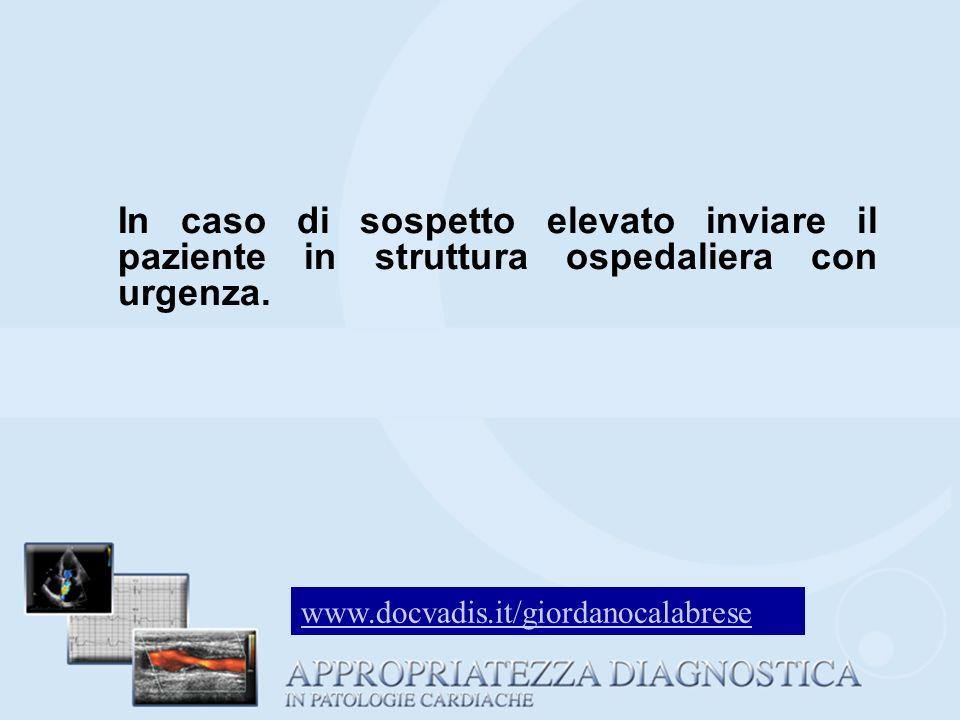In caso di sospetto elevato inviare il paziente in struttura ospedaliera con urgenza.