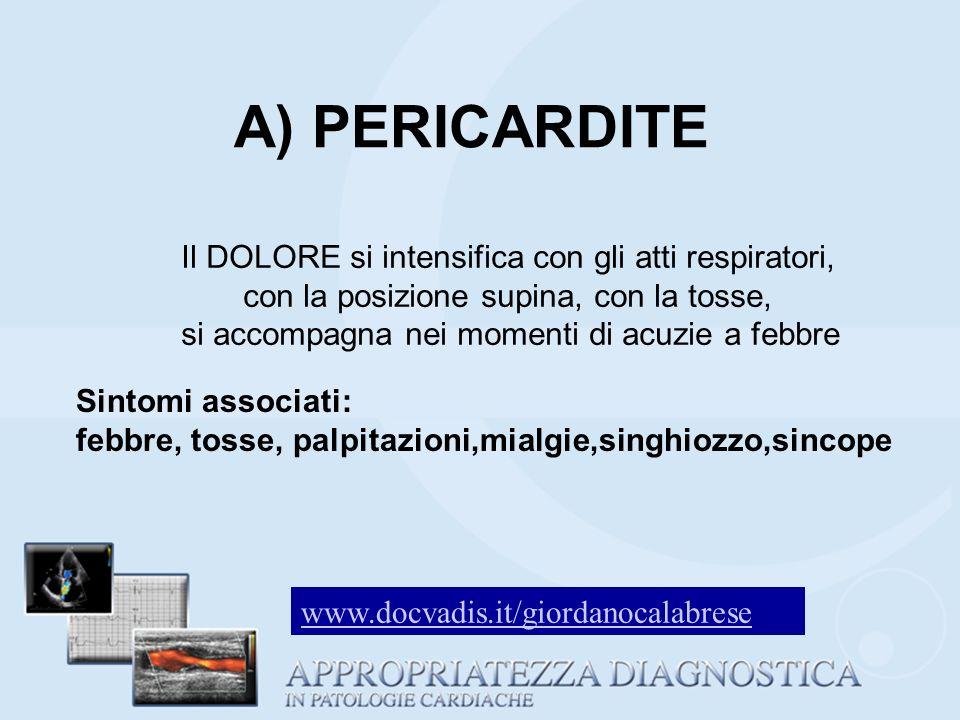 A) PERICARDITE Il DOLORE si intensifica con gli atti respiratori,
