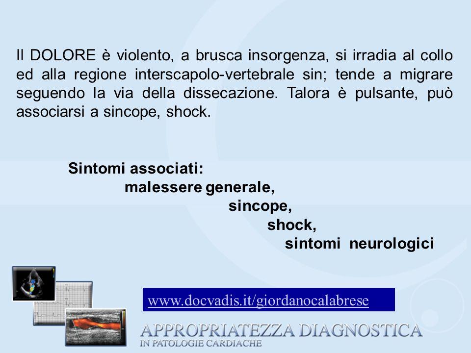 Il DOLORE è violento, a brusca insorgenza, si irradia al collo ed alla regione interscapolo-vertebrale sin; tende a migrare seguendo la via della dissecazione. Talora è pulsante, può associarsi a sincope, shock.