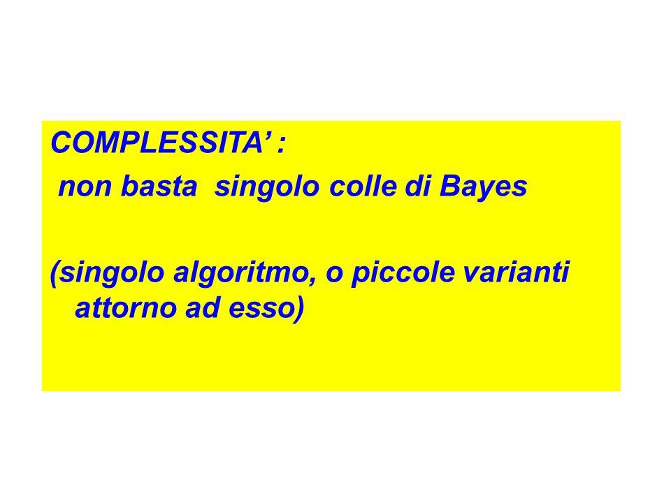 COMPLESSITA' : non basta singolo colle di Bayes.