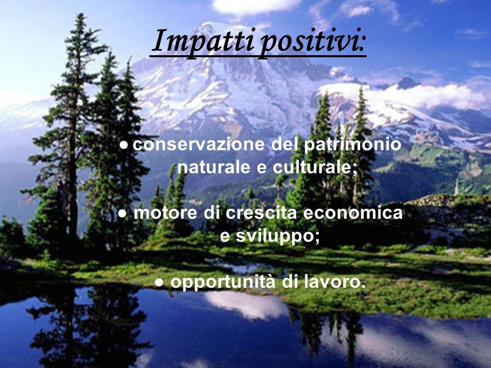 Impatti positivi: ● conservazione del patrimonio naturale e culturale;