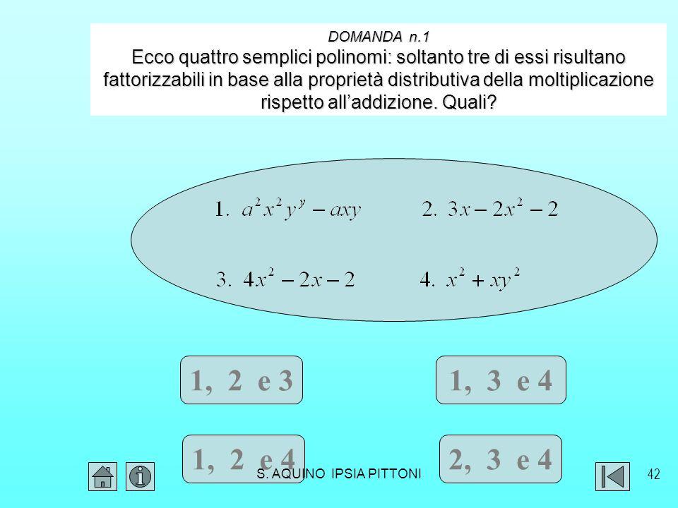 DOMANDA n.1 Ecco quattro semplici polinomi: soltanto tre di essi risultano fattorizzabili in base alla proprietà distributiva della moltiplicazione rispetto all'addizione. Quali