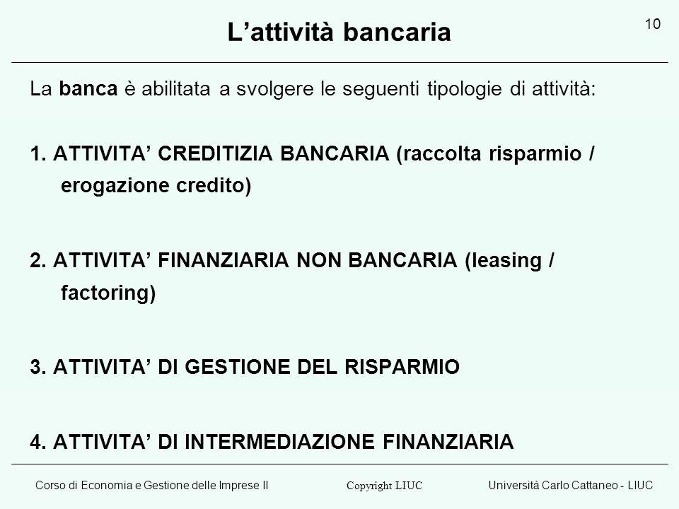 L'attività bancaria La banca è abilitata a svolgere le seguenti tipologie di attività: