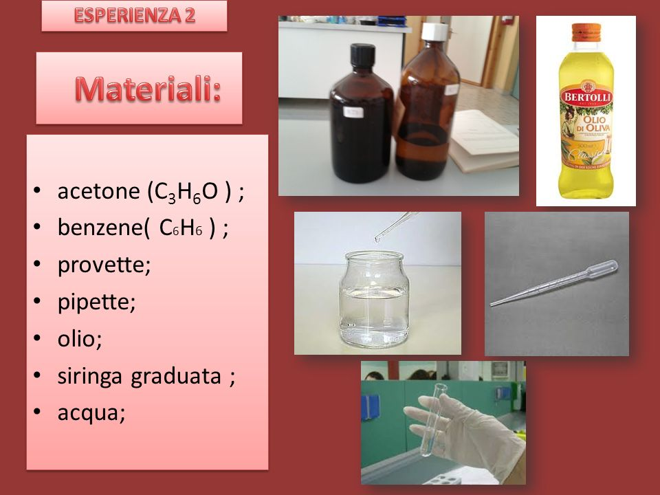 Materiali: acetone (C3H6O ) ; benzene( C6H6 ) ; provette; pipette;