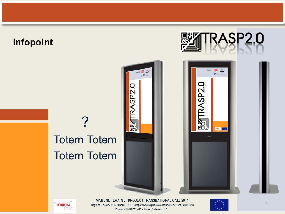 Infopoint Totem Totem. MANUNET ERA-NET PROJECT TRANSNATIONAL CALL 2011.