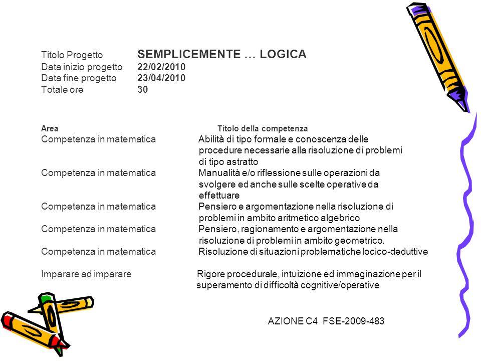 Titolo Progetto SEMPLICEMENTE … LOGICA Data inizio progetto 22/02/2010