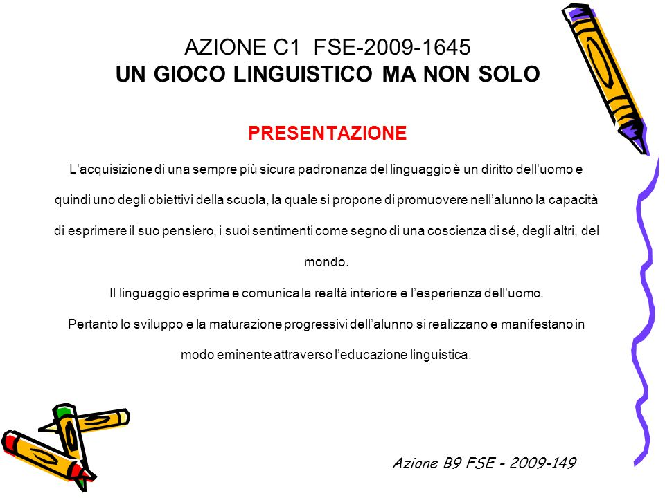 AZIONE C1 FSE-2009-1645 UN GIOCO LINGUISTICO MA NON SOLO PRESENTAZIONE