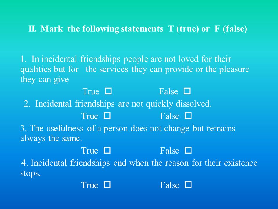II. Mark the following statements T (true) or F (false)