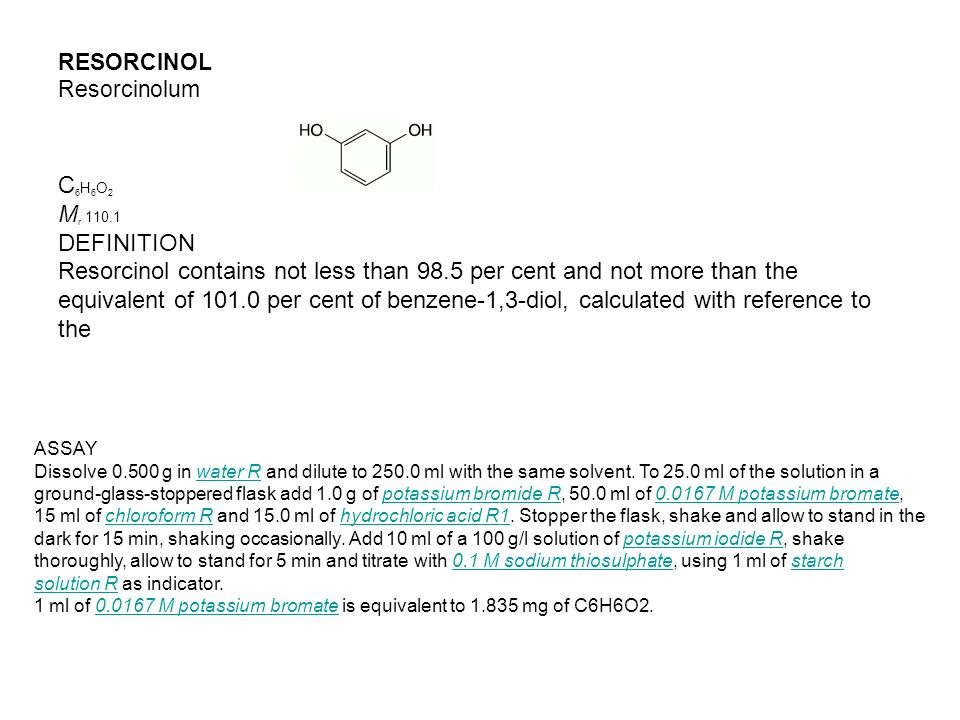 RESORCINOL Resorcinolum. C6H6O2. Mr 110.1. DEFINITION.