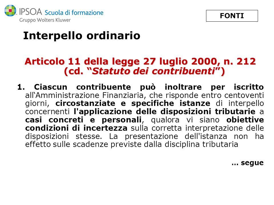 FONTI Interpello ordinario. Articolo 11 della legge 27 luglio 2000, n. 212 (cd. Statuto dei contribuenti )