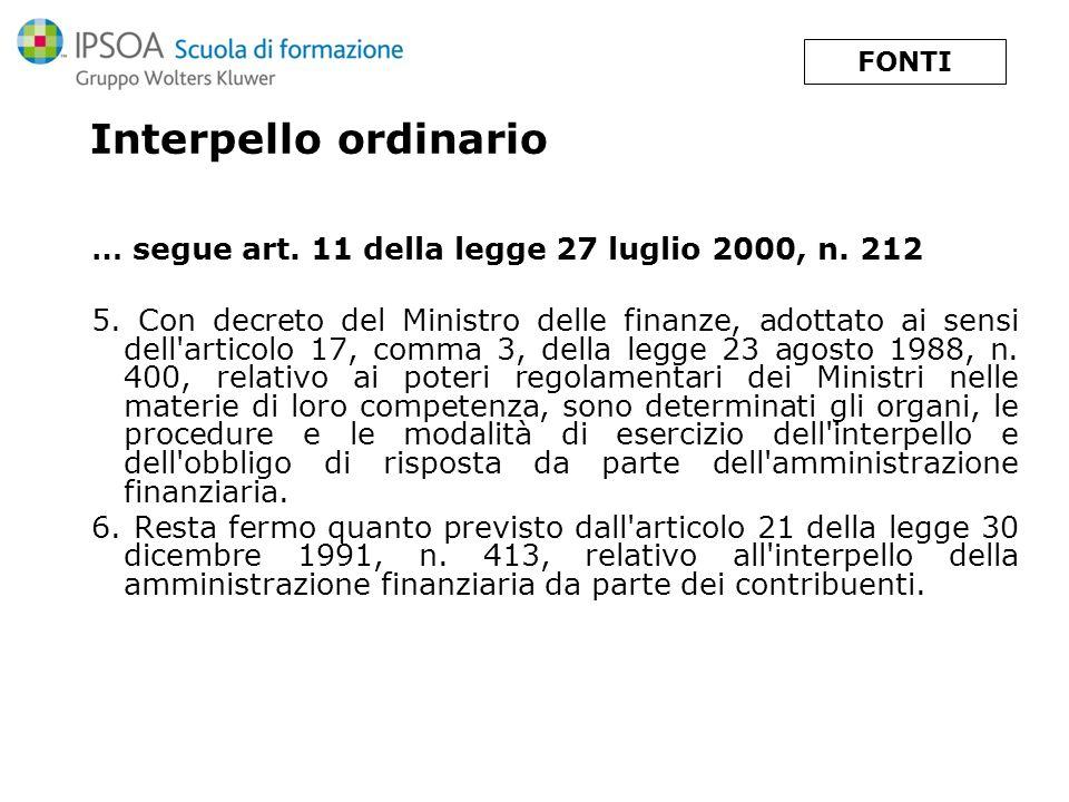 FONTI Interpello ordinario. … segue art. 11 della legge 27 luglio 2000, n. 212.