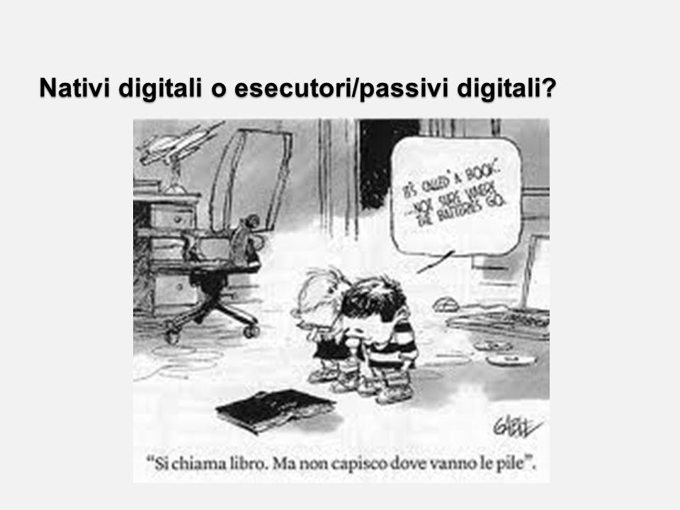 Nativi digitali o esecutori/passivi digitali