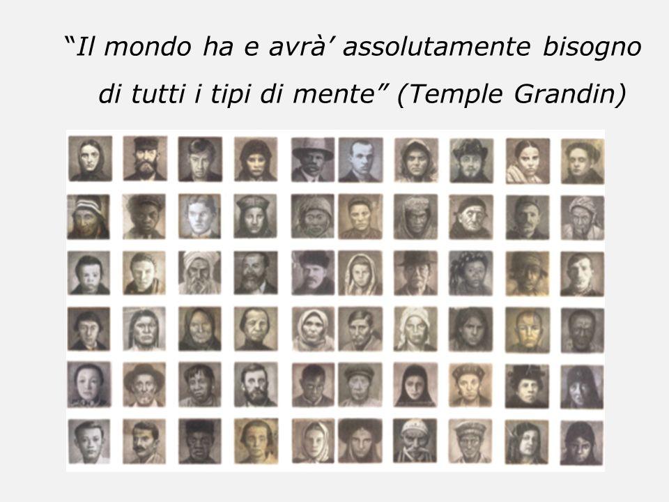 Il mondo ha e avrà' assolutamente bisogno di tutti i tipi di mente (Temple Grandin)