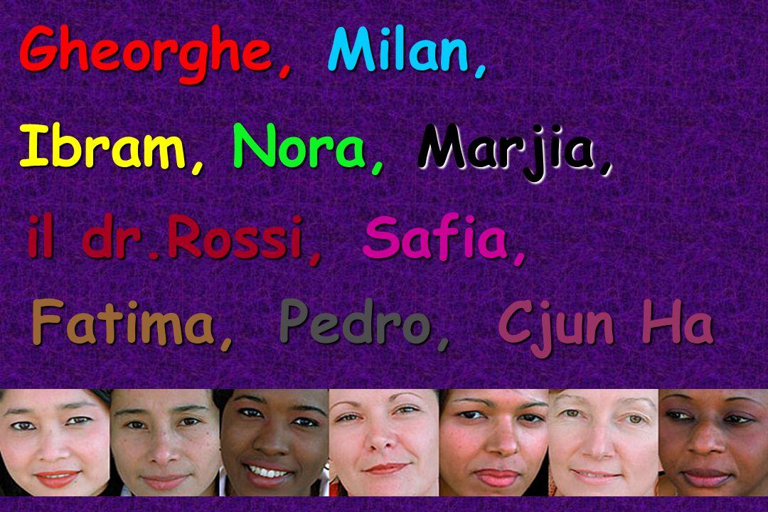 Gheorghe, Milan, Ibram, Nora, Marjia, il dr.Rossi, Safia, Fatima, Pedro, Cjun Ha